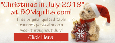 """Christmas in July 2019"" at BOMquilts.com! Free original quilted table runners posted once a week throughout July!"