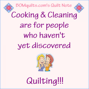 BOMquilts.com's Meme: Cooking & Cleaning are for people who haven't discovered Quilting!