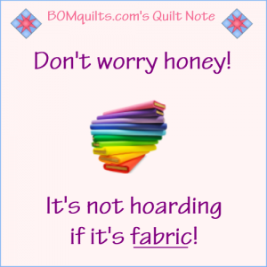 BOMquilts.com's Meme: Don't worry honey! I'm not a hoarder!