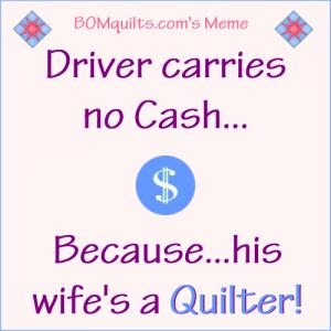 BOMquilts.com's Meme: Driver carries no cash...!