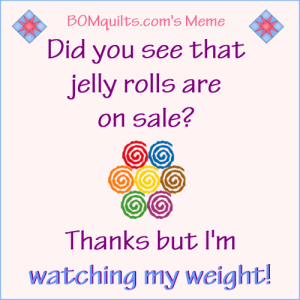 BOMquilts.com's Meme: Jelly Rolls are on Sale!