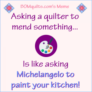 BOMquilts.com's Meme: Asking a quilter to mend something...!