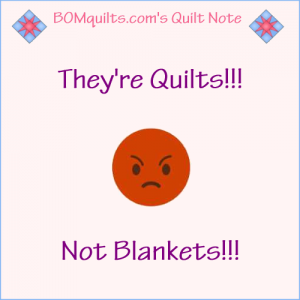 BOMquilts.com's Meme: They're Quilts! Not Blankets!