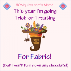 BOMquilts.com's Meme: This year I'm going Trick-or-Treating for Fabric!