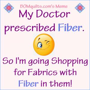 BOMquilt's Meme: My Doctor Prescribed Fiber!