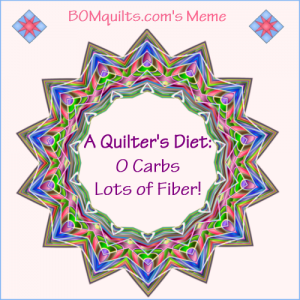 BOMquilt's meme: I'm on a quilter's diet & I've lost a ton of weight! Have you heard of this diet? It's only available at the quilt shop or in your quilt stash!