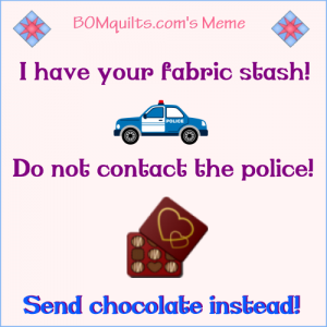BOMquilts.com's meme: The police are very aware of what I've done in the past. If they found out I was still doing it after my latest escapade...I might not see the light of day again! So please just send me what I ask for & we'll all be better off in the end!