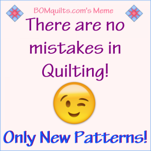 BOMquilt's meme: Did you know that I've never ever made a mistake when quilting? Nope! Not once! How about you? Do you make mistakes when quilting? Or do you make a lot (and I mean *a lot* of) new patterns like I do?