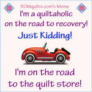 BOMquilt.com's meme: Raise your hands if you're a quiltaholic, too!